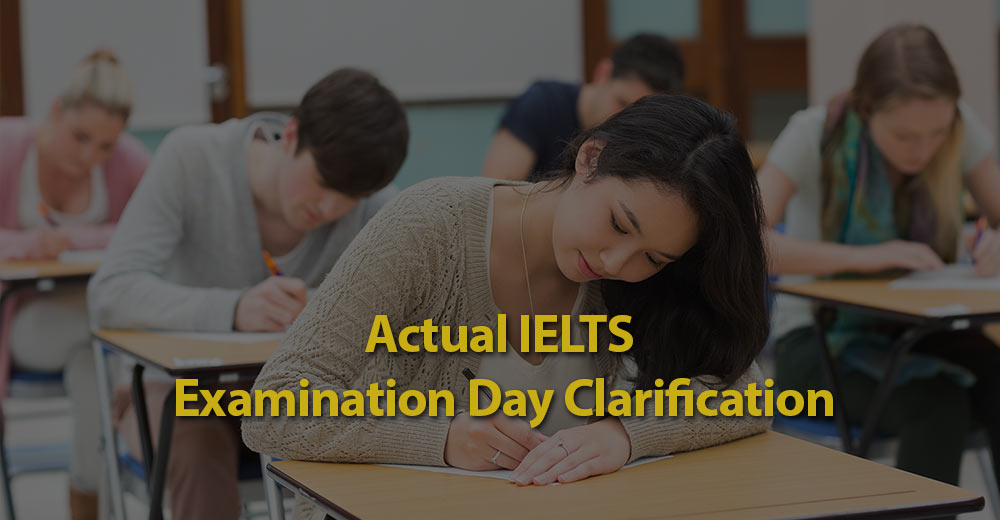 Actual IELTS Examination Day Clarification